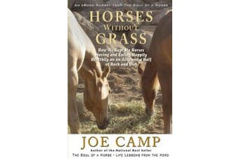 Horses Without Grass: How We Kept Six Horses Moving and Eating Happily Healthily on an Acre and a Half of Rock and Dirt