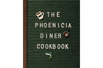 Phoenicia Diner Cookbook: Dishes and Dispatches from the Catskill Mountains