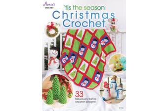 'Tis the Season Christmas Crochet: 33 Fabulously Festive Crochet Designs!
