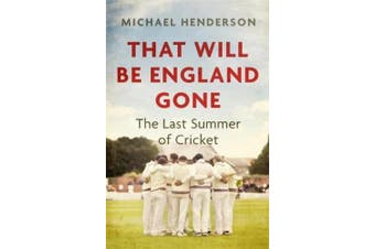 That Will Be England Gone: The Last Summer of Cricket