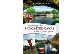 Exploring the Lancaster Canal: A history and guide