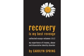 Recovery is my best revenge: My experience of trauma, abuse and dissociative identity disorder