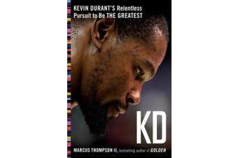 Kd: Kevin Durant's Relentless Pursuit to Be the Greatest