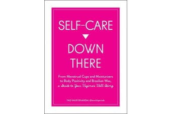 Self-Care Down There: From Menstrual Cups and Moisturizers to Body Positivity and Brazilian Wax, a Guide to Your Vagina's Well-Being