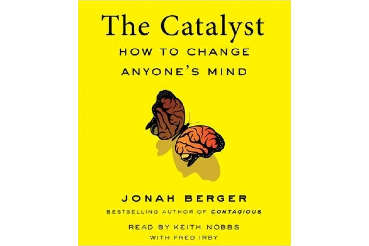 The Catalyst: How to Change Anyone's Mind [Audio]