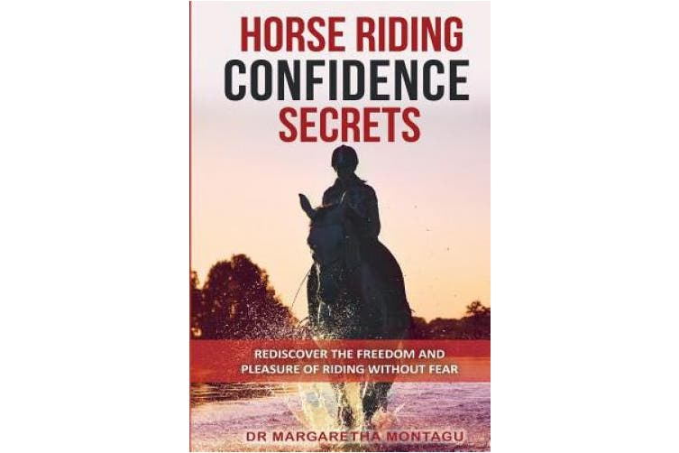 Horse Riding Confidence Secrets: Rediscover the pleasure of horse riding without fear