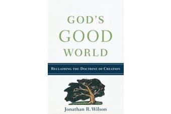 God's Good World: Reclaiming the Doctrine of Creation