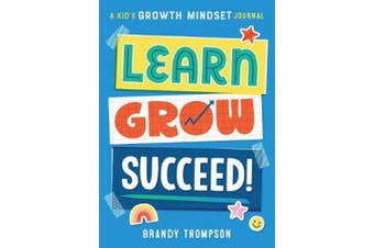 Learn, Grow, Succeed!: A Kids Growth Mindset Journal