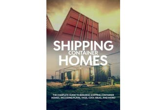 Shipping Container Homes: The complete guide to building shipping container homes, including plans, FAQS, cool ideas, and more!