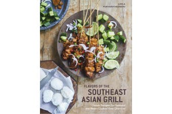 Southeast Asian Grilling: Backyard Recipes for Skewers, Satays, and other Barbecued Meats and Vegetables