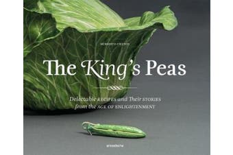 The King's Peas: Delectable Recipes and Their Stories from the Age of Enlightenment