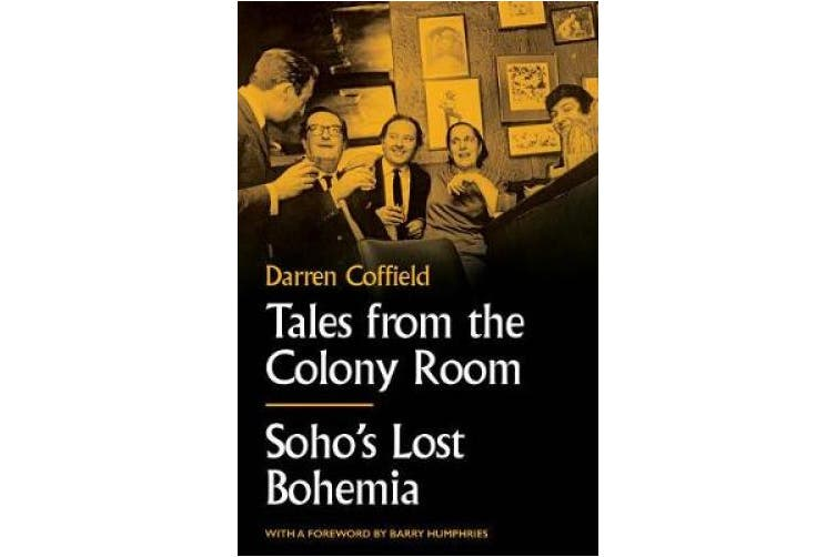 Tales from the Colony Room: Soho's Lost Bohemia