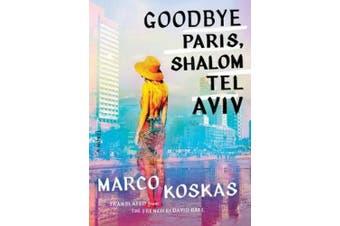 Goodbye Paris, Shalom Tel Aviv: A Novel