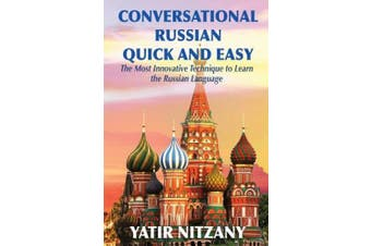 Conversational Russian Quick and Easy: The Most Innovative Technique to Learn the Russian Language [Russian]