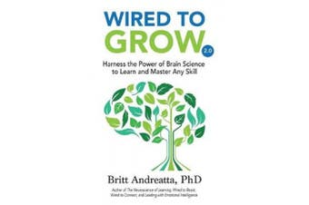 Wired to Grow: Harness the Power of Brain Science to Learn and Master Any Skill