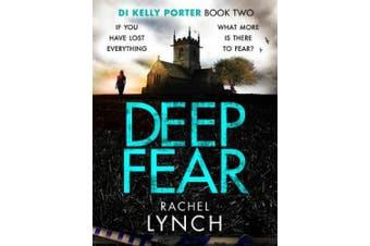 Deep Fear: An unputdownable crime thriller (Detective Kelly Porter)