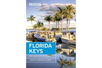 Moon Florida Keys (Fourth Edition): With Miami & the Everglades