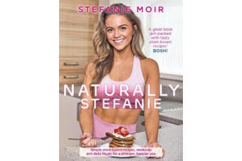 Naturally Stefanie: Recipes, workouts and daily rituals for a stronger, happier you