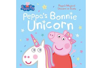 Peppa's Bonnie Unicorn: Peppa's Magical Unicorn in Scots [Scots]