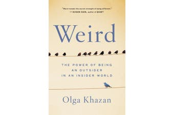 Weird: The Power of Being an Outsider in an Insider World