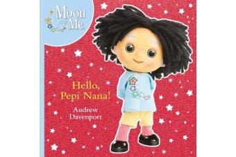Hello, Pepi Nana! (Moon and Me)