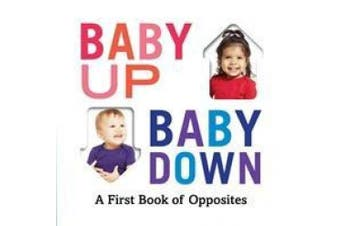 Baby Up, Baby Down: A First Book of Opposites [Board book]