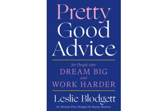 Pretty Good Advice: For People Who Dream Big and Work Harder