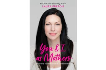 You and I, as Mothers: A Raw and Honest Guide to Motherhood