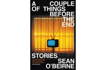 A Couple of Things Before the End: Stories
