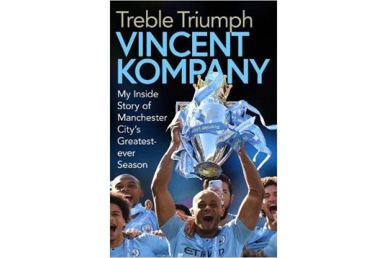 Treble Triumph: My Inside Story of Manchester City's Greatest-ever Season