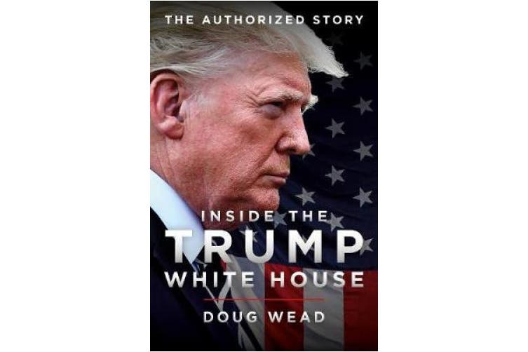 Inside Trump's White House: The Authorized Inside Story of His First White House Years: 2019