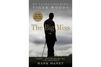 The Big Miss: My Years Coaching Tiger Woods,