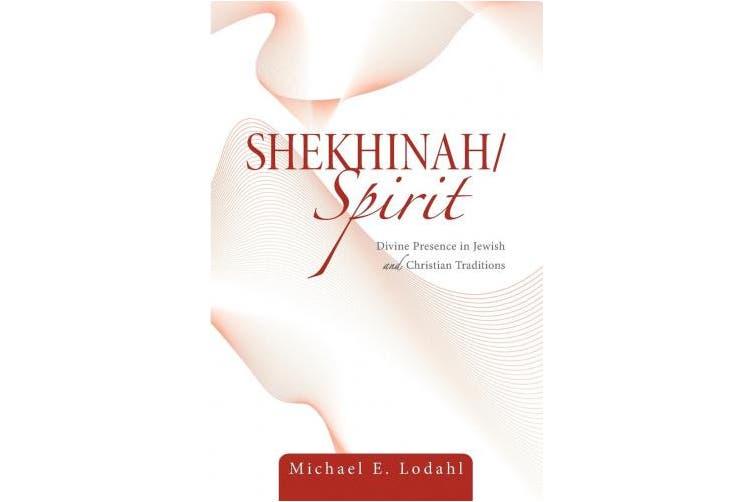 Shekhinah/Spirit: Divine Presence in Jewish and Christian Traditions