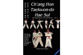 Ch'ang Hon Taekwon-Do Hae Sul: Real Applications to the Itf Patterns: Vol 2