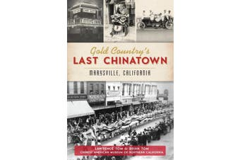 Gold Country's Last Chinatown: Marysville, California (American Heritage)