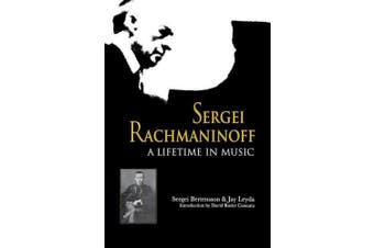 Sergei Rachmaninoff: A Lifetime in Music (Russian Music Studies)