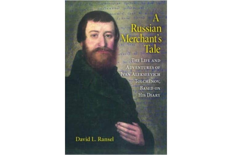 A Russian Merchant's Tale: The Life and Adventures of Ivan Alekseevich Tolchenov, Based on His Diary (Indiana-Michigan Series in Russian and East European Studies)