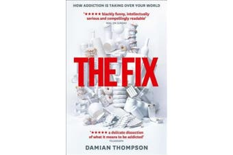 The Fix: How Addiction Is Invading Our Lives and Taking Over Our World