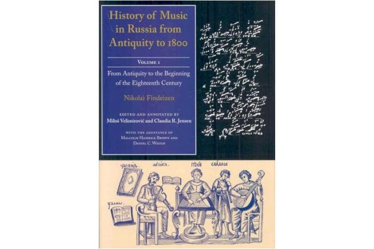 History of Music in Russia from Antiquity to 1800, Vol. 1: From Antiquity to the Beginning of the Eighteenth Century (Russian Music Studies)