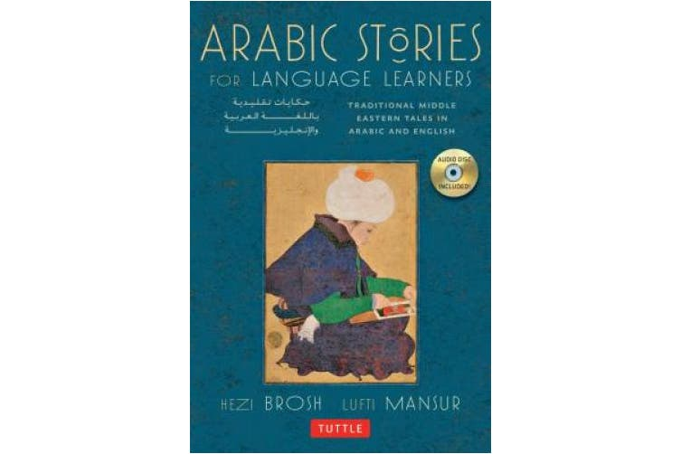 Arabic Stories for Language Learners: Traditional Middle-Eastern Tales in Arabic and English [With CD (Audio)]