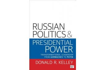 The Russian Politics and Presidential Power: Transformational Leadership from Gorbachev to Putin
