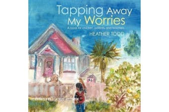 Tapping Away My Worries: A Book for Children, Parents, and Teachers
