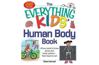 The Everything KIDS' Human Body Book: All You Need to Know About Your Body Systems - From Head to Toe! (Everything (R) Kids)