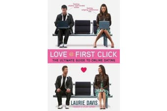 Love at First Click: The Ultimate Guide to Online Dating