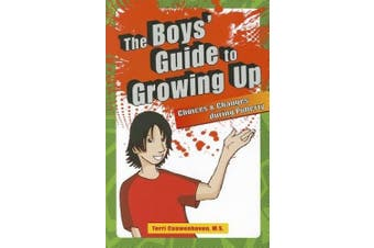 The Boys' Guide to Growing Up: Choices & Changes in the Tween & Teen Years