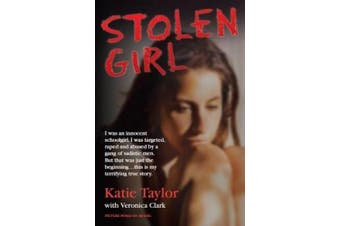 Stolen Girl: I Was an Innocent Schoolgirl. I Was Targeted, Raped and Abused by a Gang of Sadistic Men. But That Was Just the Beginning...This is My Terrifying True Story.