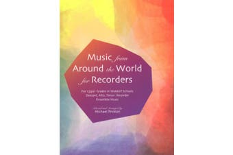 Music from Around the World for Recorders: Ensemble Music for Descant, Alto and Tenor Recorders in Waldorf Schools