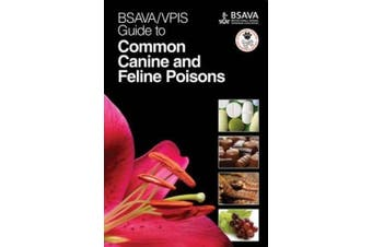BSAVA / VPIS Guide to Common Canine and Feline Poisons (BSAVA British Small Animal Veterinary Association)