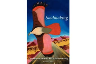 Soulmaking: Uncommon Paths to Self-Understanding