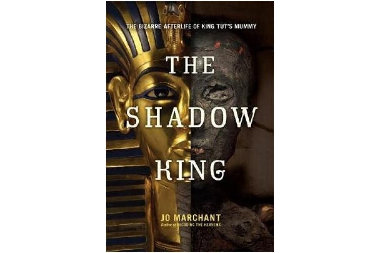 The Shadow King: The Bizarre Afterlife of King Tut's Mummy